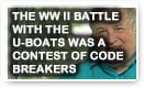 The WW II Battle With The U-Boats Was A Contest Of Code Breakers - Lunch Alert!
